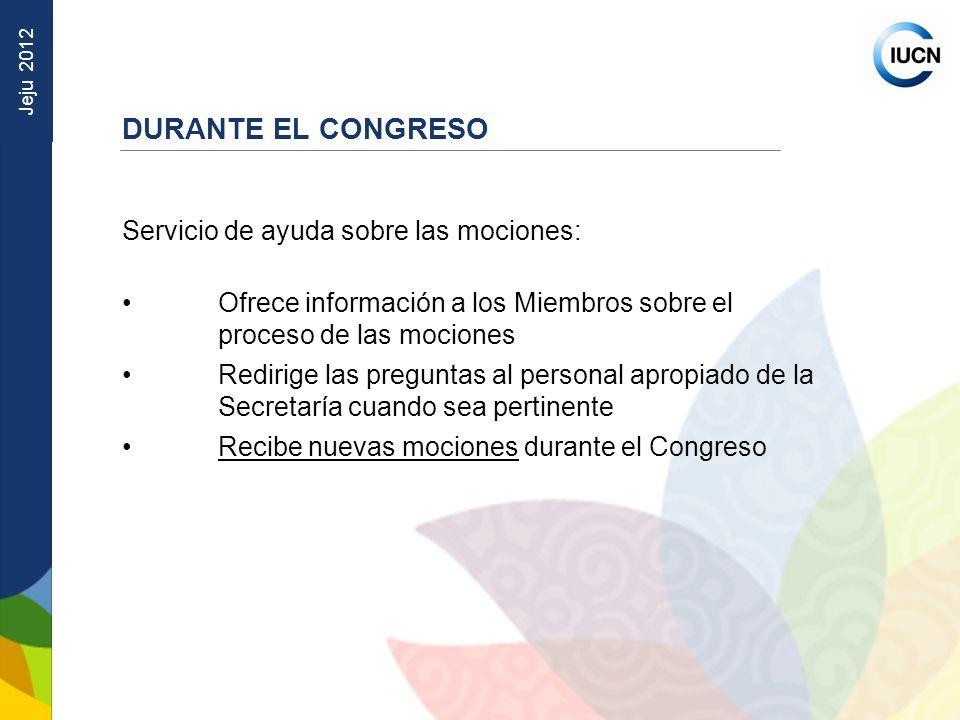 Jeju 2012 Servicio de ayuda sobre las mociones: Ofrece información a los Miembros sobre el proceso de las mociones Redirige las preguntas al personal