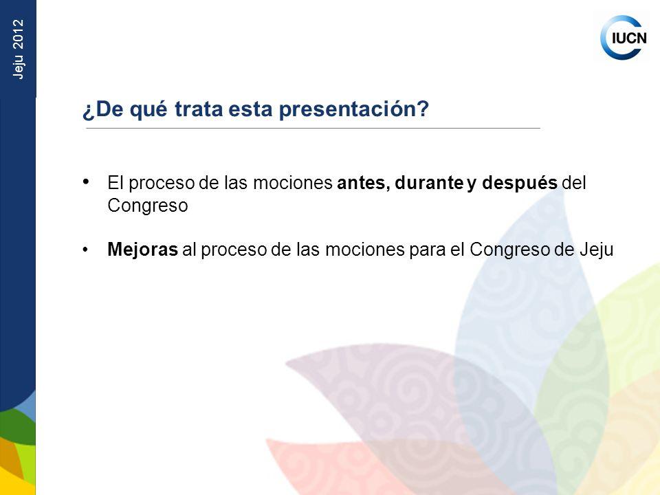 Jeju 2012 El borrador de cualquier decisión que se le solicite adoptar al Congreso Mundial de la Naturaleza Las mociones pueden tomar la forma de Resoluciones o Recomendaciones Las Resoluciones están dirigidas a la misma UICN.