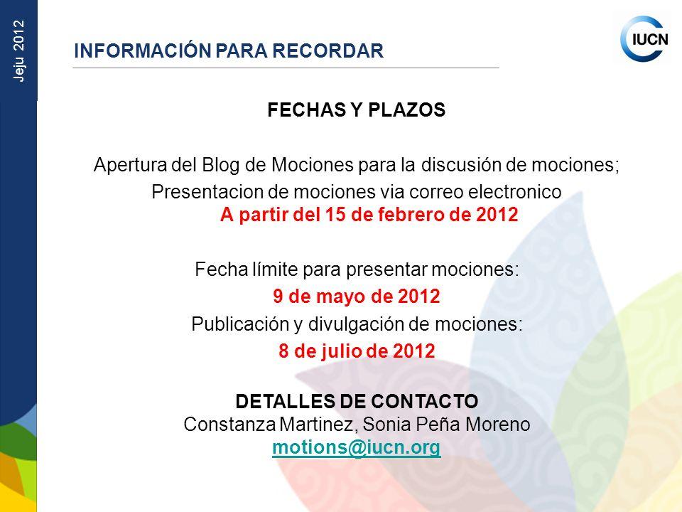 Jeju 2012 INFORMACIÓN PARA RECORDAR FECHAS Y PLAZOS Apertura del Blog de Mociones para la discusión de mociones; Presentacion de mociones via correo e