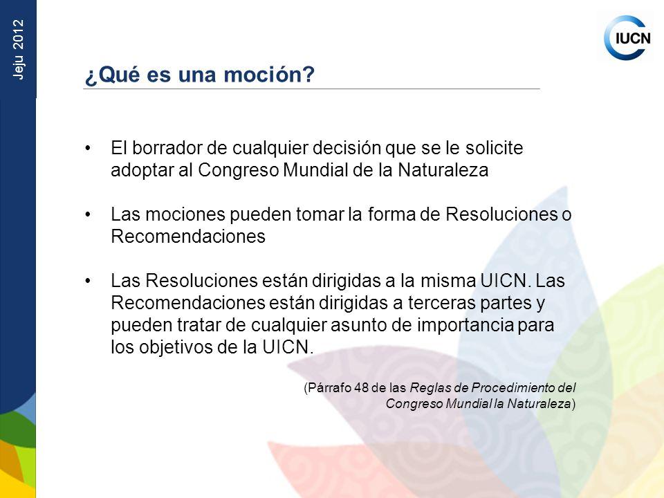 Jeju 2012 El borrador de cualquier decisión que se le solicite adoptar al Congreso Mundial de la Naturaleza Las mociones pueden tomar la forma de Reso