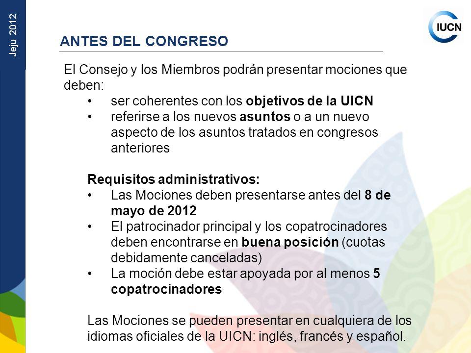 Jeju 2012 El Consejo y los Miembros podrán presentar mociones que deben: ser coherentes con los objetivos de la UICN referirse a los nuevos asuntos o