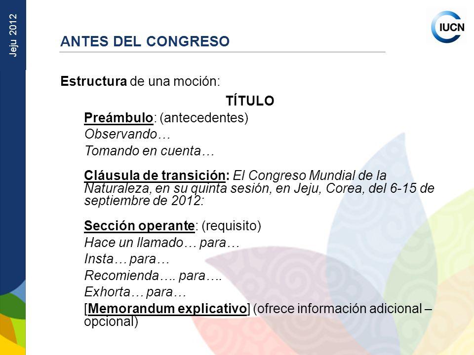 Jeju 2012 Estructura de una moción: TÍTULO Preámbulo: (antecedentes) Observando… Tomando en cuenta… Cláusula de transición: El Congreso Mundial de la