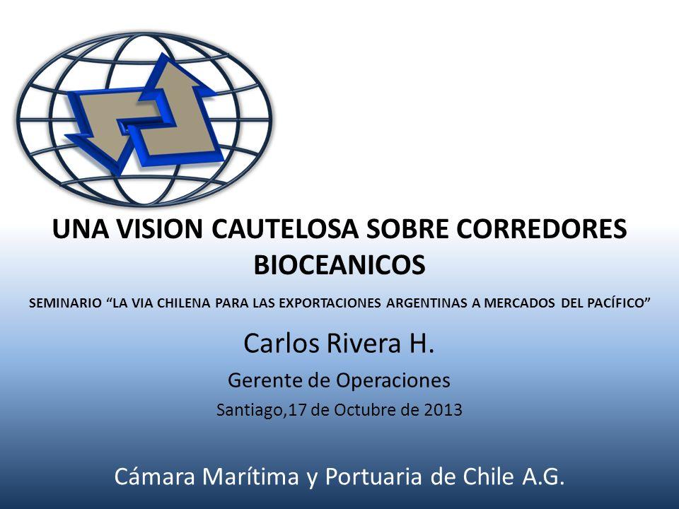 SEMINARIO LA VIA CHILENA PARA LAS EXPORTACIONES ARGENTINAS A MERCADOS DEL PACÍFICO Carlos Rivera H. Gerente de Operaciones Santiago,17 de Octubre de 2