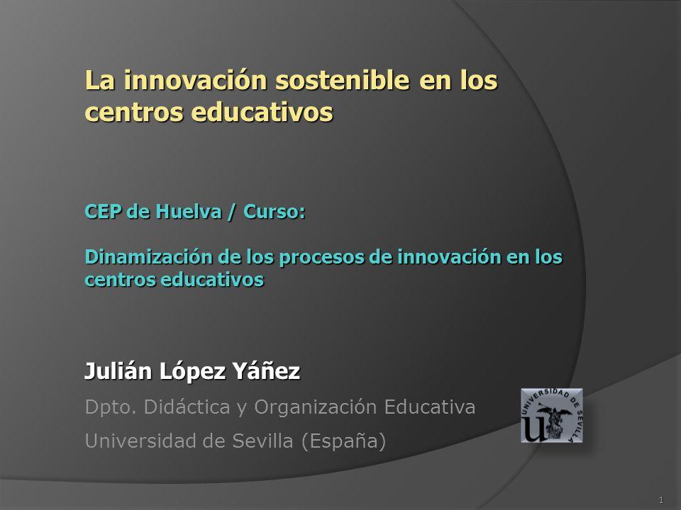 1 La innovación sostenible en los centros educativos CEP de Huelva / Curso: Dinamización de los procesos de innovación en los centros educativos Juliá