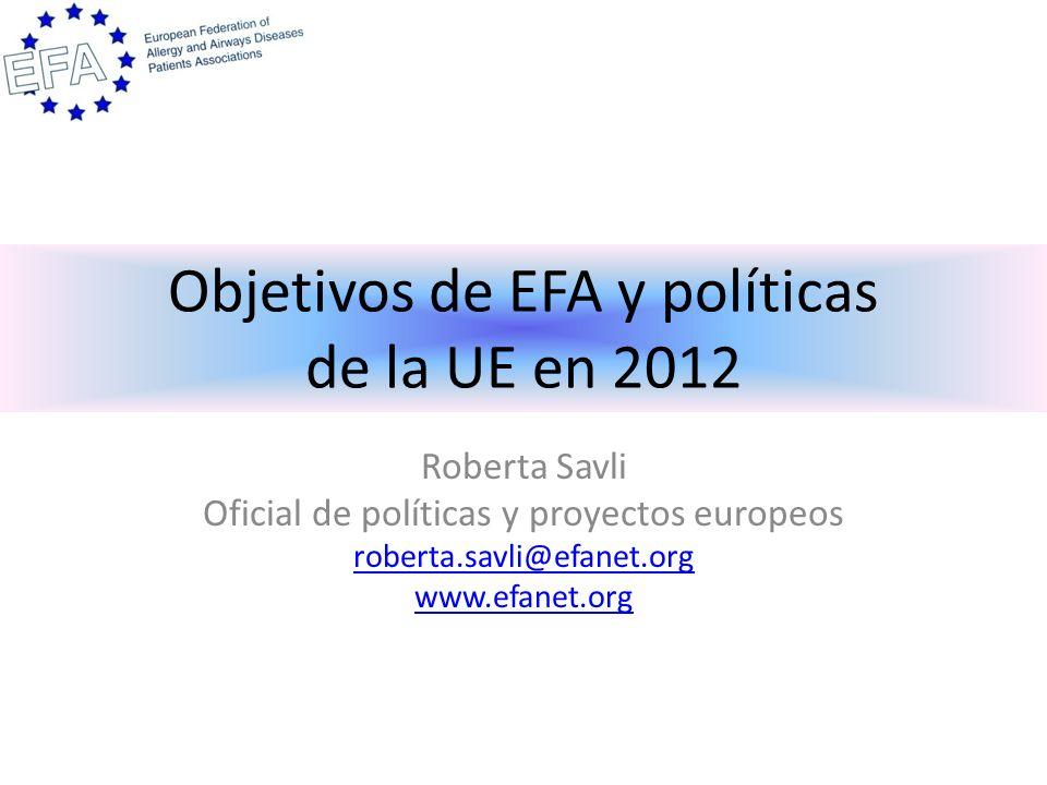 Objetivos de EFA y políticas de la UE en 2012 Roberta Savli Oficial de políticas y proyectos europeos roberta.savli@efanet.org www.efanet.org