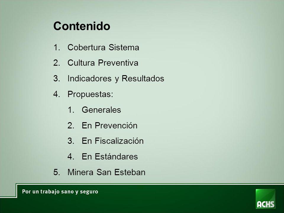 Contenido 1.Cobertura Sistema 2.Cultura Preventiva 3.Indicadores y Resultados 4.Propuestas: 1.Generales 2.En Prevención 3.En Fiscalización 4.En Estándares 5.Minera San Esteban