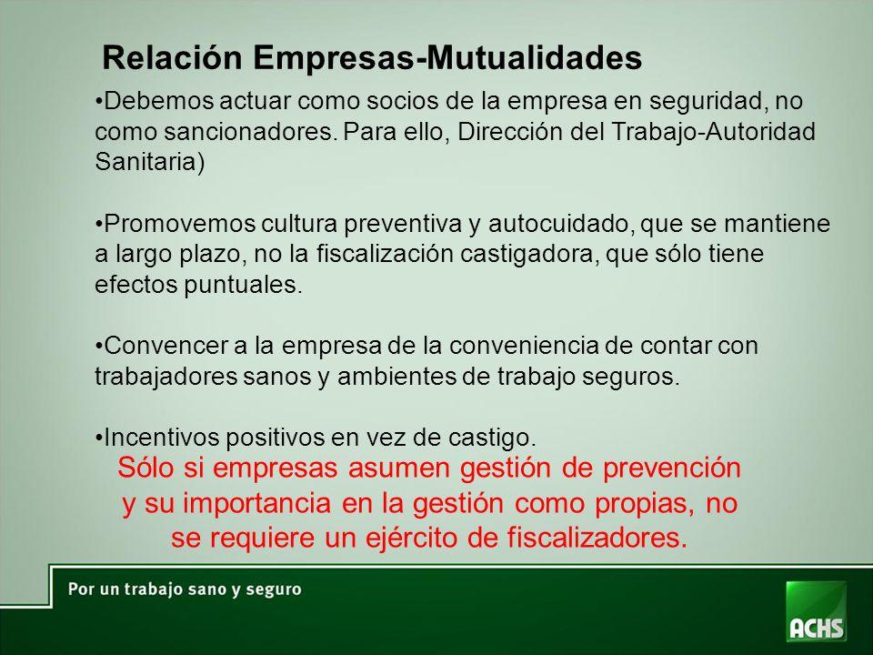 Relación Empresas-Mutualidades Debemos actuar como socios de la empresa en seguridad, no como sancionadores. Para ello, Dirección del Trabajo-Autorida