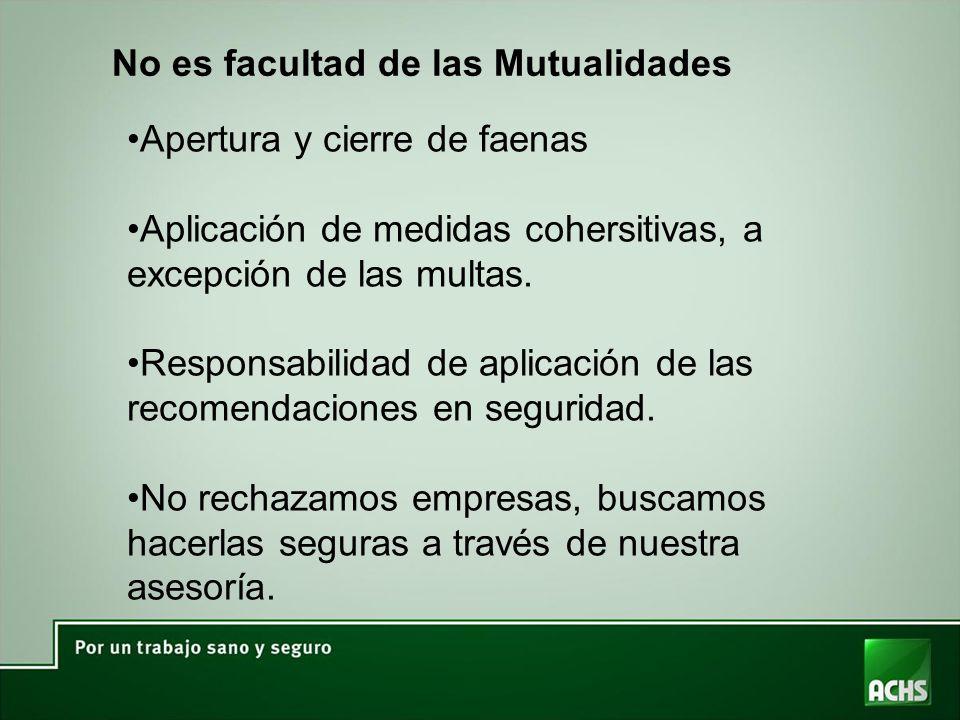 No es facultad de las Mutualidades Apertura y cierre de faenas Aplicación de medidas cohersitivas, a excepción de las multas.