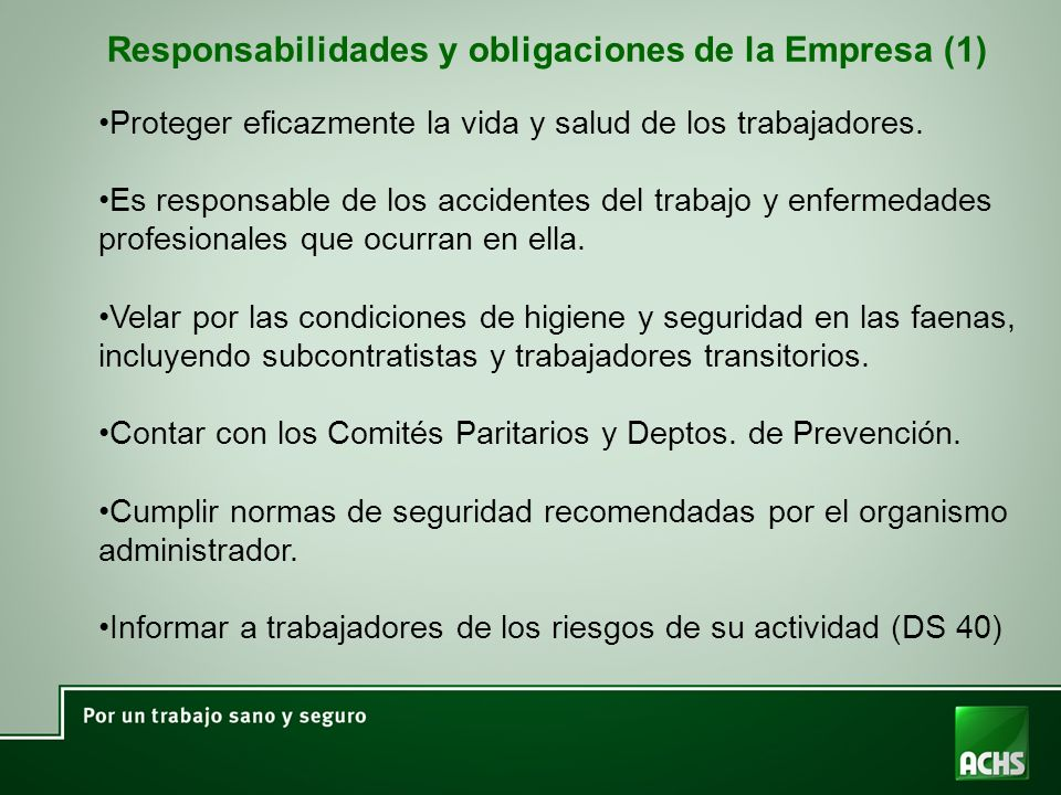 Responsabilidades y obligaciones de la Empresa (1) Proteger eficazmente la vida y salud de los trabajadores. Es responsable de los accidentes del trab
