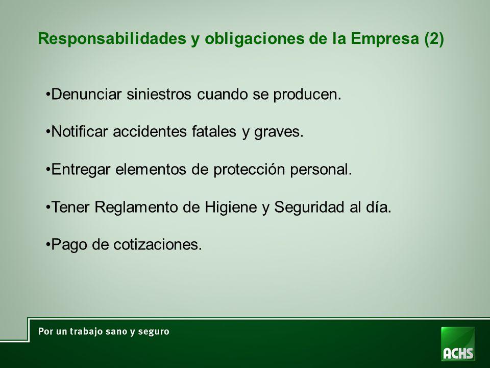Responsabilidades y obligaciones de la Empresa (2) Denunciar siniestros cuando se producen. Notificar accidentes fatales y graves. Entregar elementos