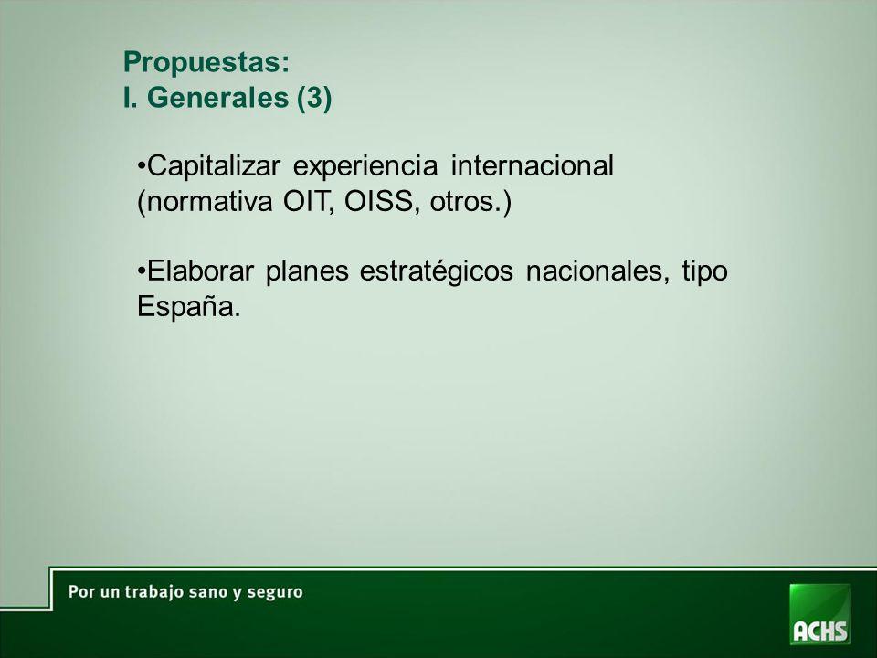 Propuestas: I. Generales (3) Capitalizar experiencia internacional (normativa OIT, OISS, otros.) Elaborar planes estratégicos nacionales, tipo España.