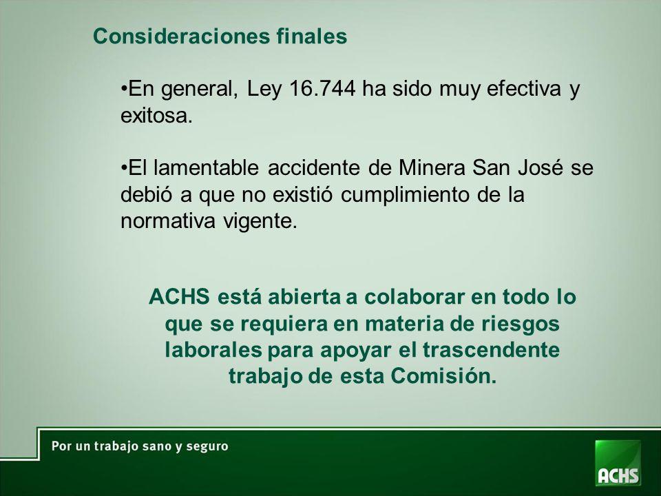 Consideraciones finales En general, Ley 16.744 ha sido muy efectiva y exitosa. El lamentable accidente de Minera San José se debió a que no existió cu