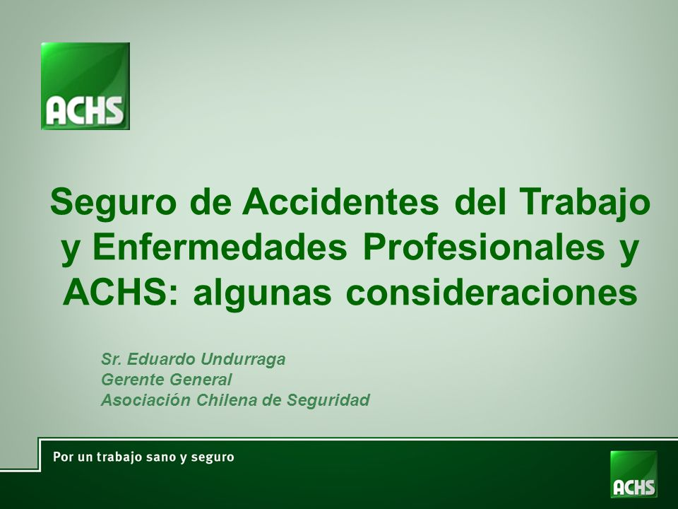 Seguro de Accidentes del Trabajo y Enfermedades Profesionales y ACHS: algunas consideraciones Sr.