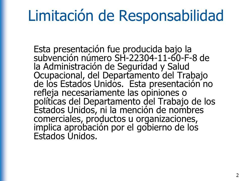 Limitación de Responsabilidad Esta presentación fue producida bajo la subvención número SH-22304-11-60-F-8 de la Administración de Seguridad y Salud O