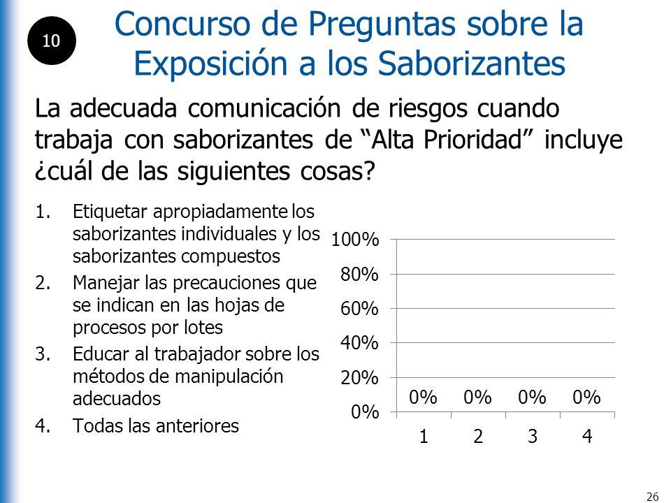 Concurso de Preguntas sobre la Exposición a los Saborizantes 26 La adecuada comunicación de riesgos cuando trabaja con saborizantes de Alta Prioridad