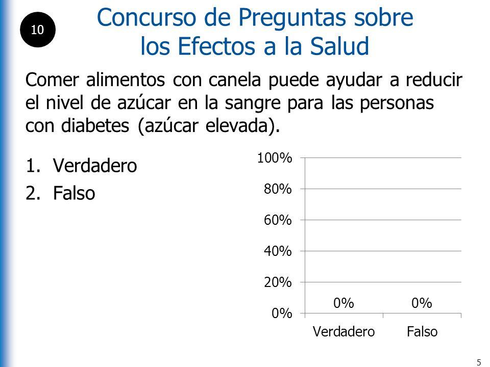 Concurso de Preguntas sobre los Efectos a la Salud 5 Comer alimentos con canela puede ayudar a reducir el nivel de azúcar en la sangre para las person
