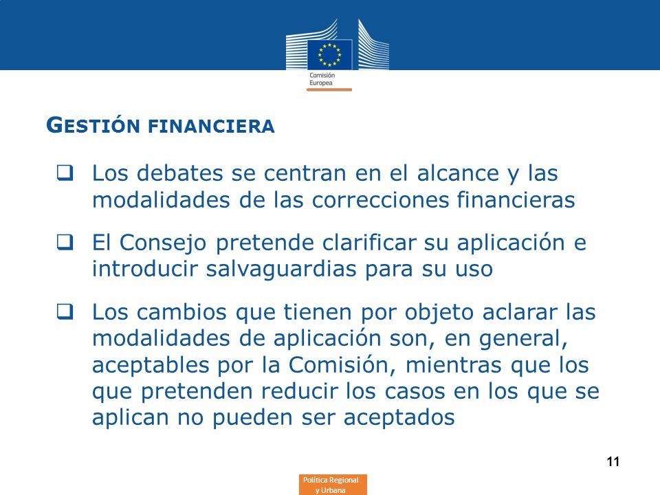 Política Regional y Urbana 11 G ESTIÓN FINANCIERA Los debates se centran en el alcance y las modalidades de las correcciones financieras El Consejo pr