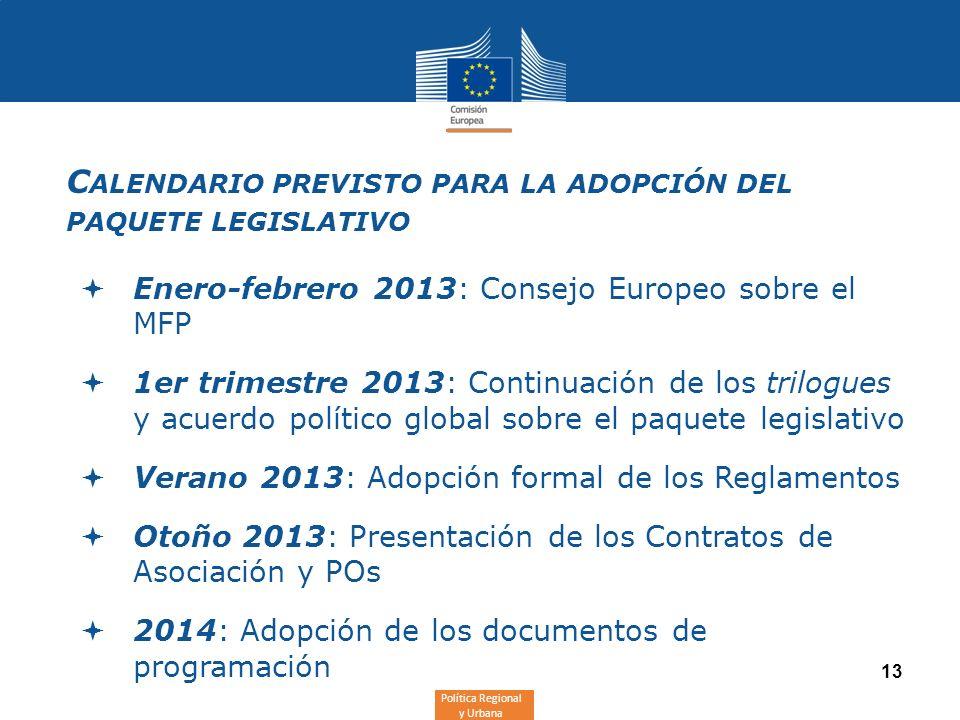 Política Regional y Urbana 13 C ALENDARIO PREVISTO PARA LA ADOPCIÓN DEL PAQUETE LEGISLATIVO Enero-febrero 2013: Consejo Europeo sobre el MFP 1er trime