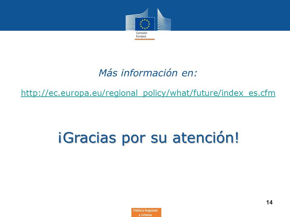 Política Regional y Urbana 14 Más información en: http://ec.europa.eu/regional_policy/what/future/index_es.cfm ¡Gracias por su atención!
