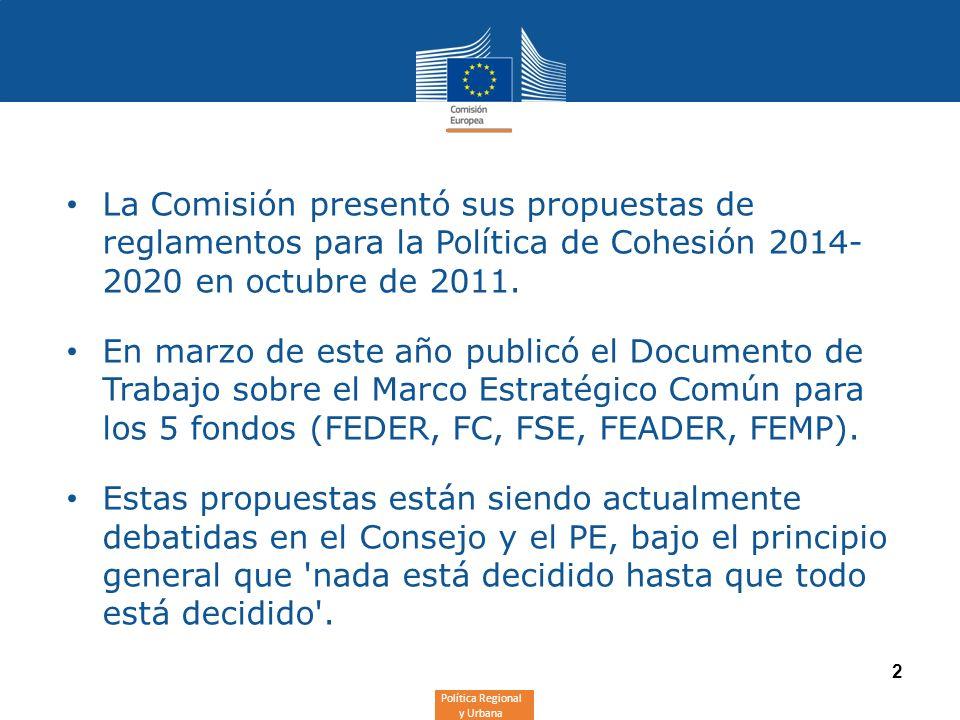 Política Regional y Urbana 2 La Comisión presentó sus propuestas de reglamentos para la Política de Cohesión 2014- 2020 en octubre de 2011. En marzo d