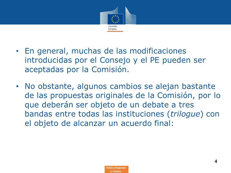 Política Regional y Urbana 4 En general, muchas de las modificaciones introducidas por el Consejo y el PE pueden ser aceptadas por la Comisión.