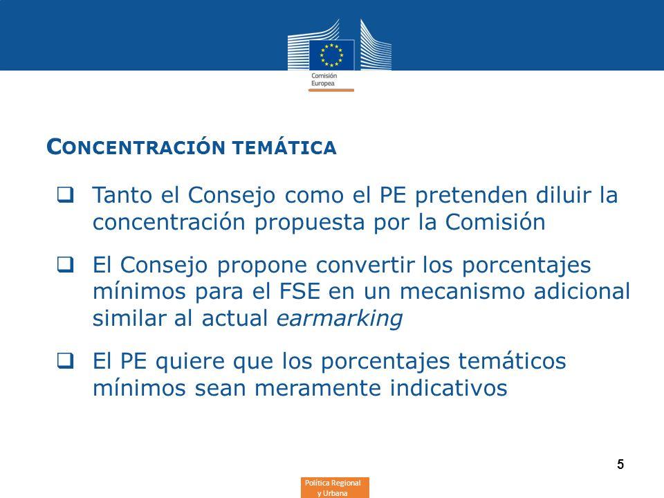 Política Regional y Urbana 5 C ONCENTRACIÓN TEMÁTICA Tanto el Consejo como el PE pretenden diluir la concentración propuesta por la Comisión El Consej