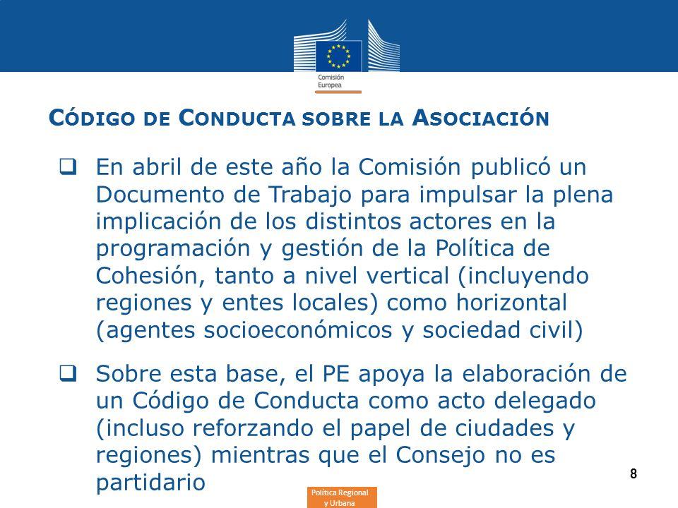 Política Regional y Urbana 8 C ÓDIGO DE C ONDUCTA SOBRE LA A SOCIACIÓN En abril de este año la Comisión publicó un Documento de Trabajo para impulsar
