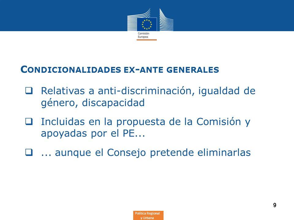 Política Regional y Urbana 9 C ONDICIONALIDADES EX - ANTE GENERALES Relativas a anti-discriminación, igualdad de género, discapacidad Incluidas en la