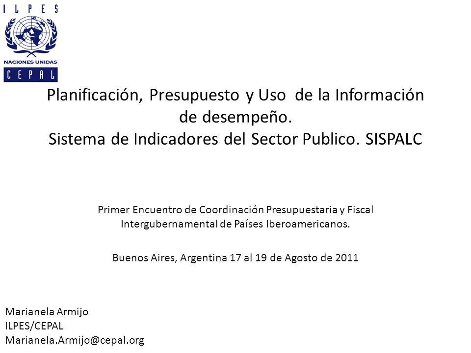 Planificación, Presupuesto y Uso de la Información de desempeño. Sistema de Indicadores del Sector Publico. SISPALC Primer Encuentro de Coordinación P