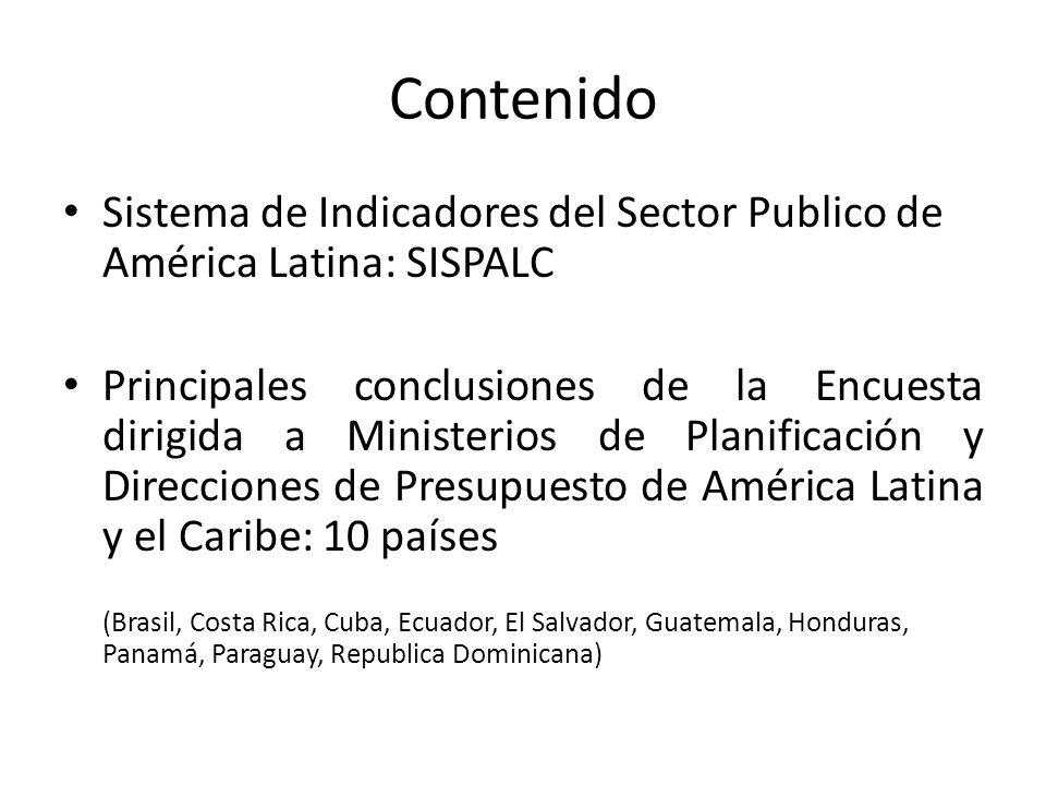 Contenido Sistema de Indicadores del Sector Publico de América Latina: SISPALC Principales conclusiones de la Encuesta dirigida a Ministerios de Plani