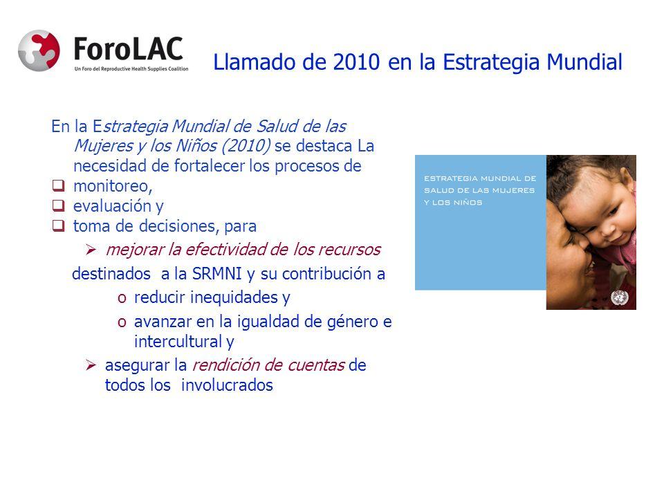 En la Estrategia Mundial de Salud de las Mujeres y los Niños (2010) se destaca La necesidad de fortalecer los procesos de monitoreo, evaluación y toma
