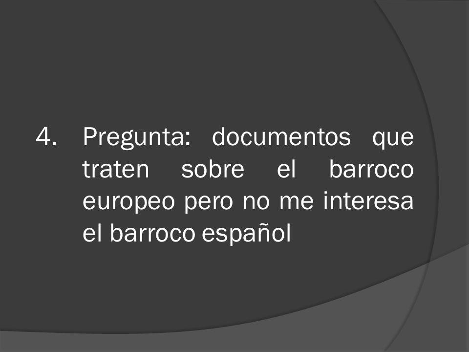 4.Pregunta: documentos que traten sobre el barroco europeo pero no me interesa el barroco español