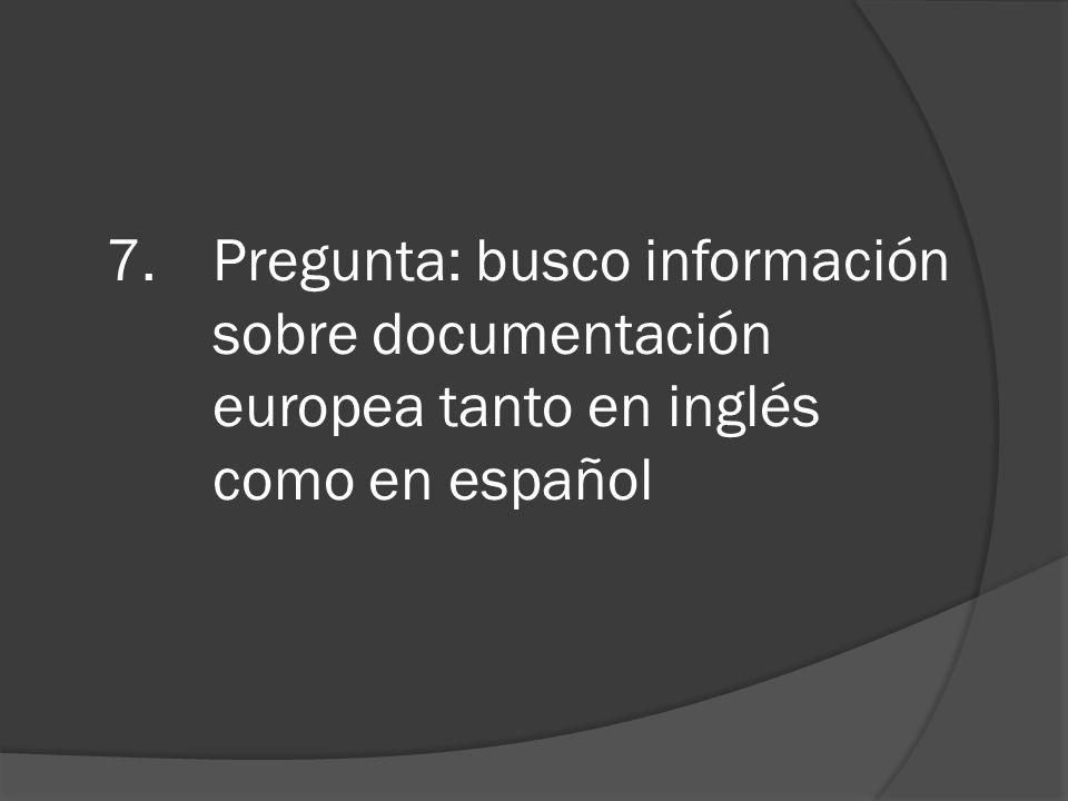 7.Pregunta: busco información sobre documentación europea tanto en inglés como en español