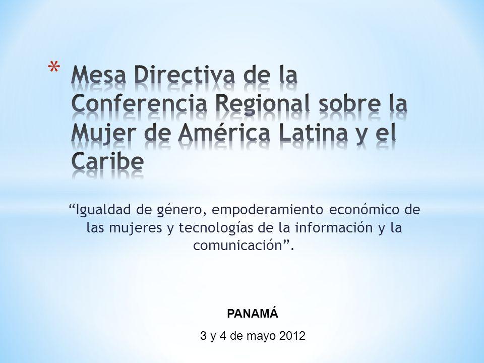 PANAMÁ 3 y 4 de mayo 2012 Igualdad de género, empoderamiento económico de las mujeres y tecnologías de la información y la comunicación.