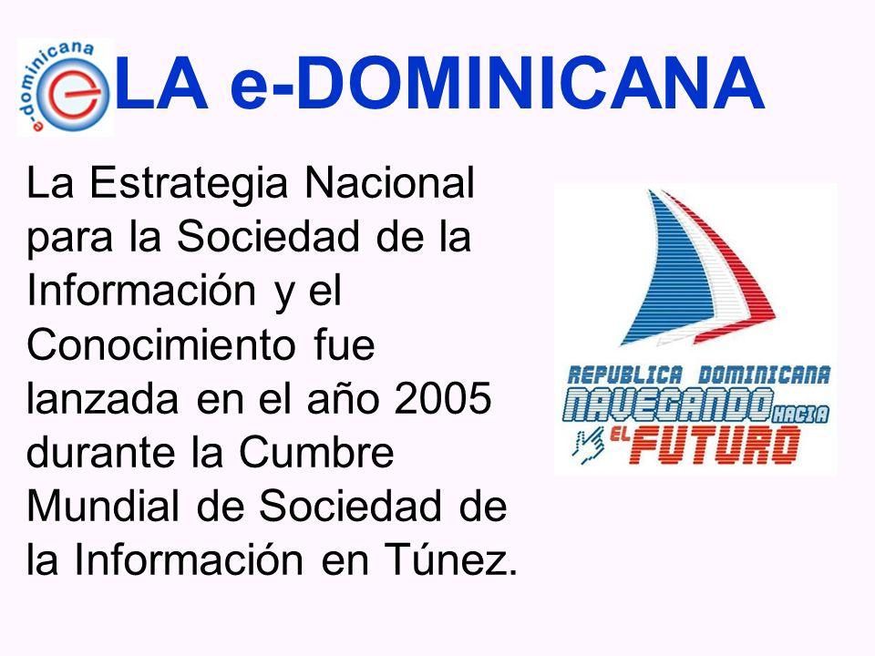 LA e-DOMINICANA La Estrategia Nacional para la Sociedad de la Información y el Conocimiento fue lanzada en el año 2005 durante la Cumbre Mundial de So