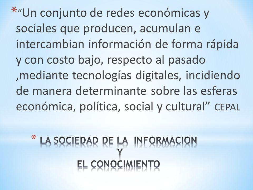* Un conjunto de redes económicas y sociales que producen, acumulan e intercambian información de forma rápida y con costo bajo, respecto al pasado,me