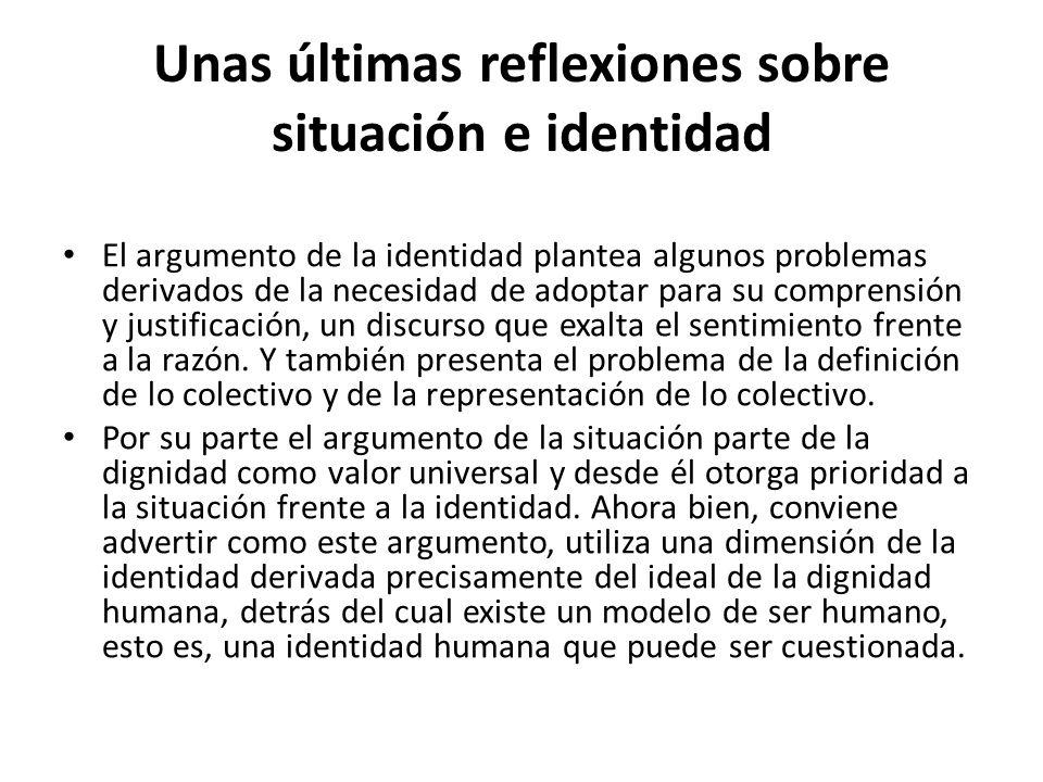 Unas últimas reflexiones sobre situación e identidad El argumento de la identidad plantea algunos problemas derivados de la necesidad de adoptar para