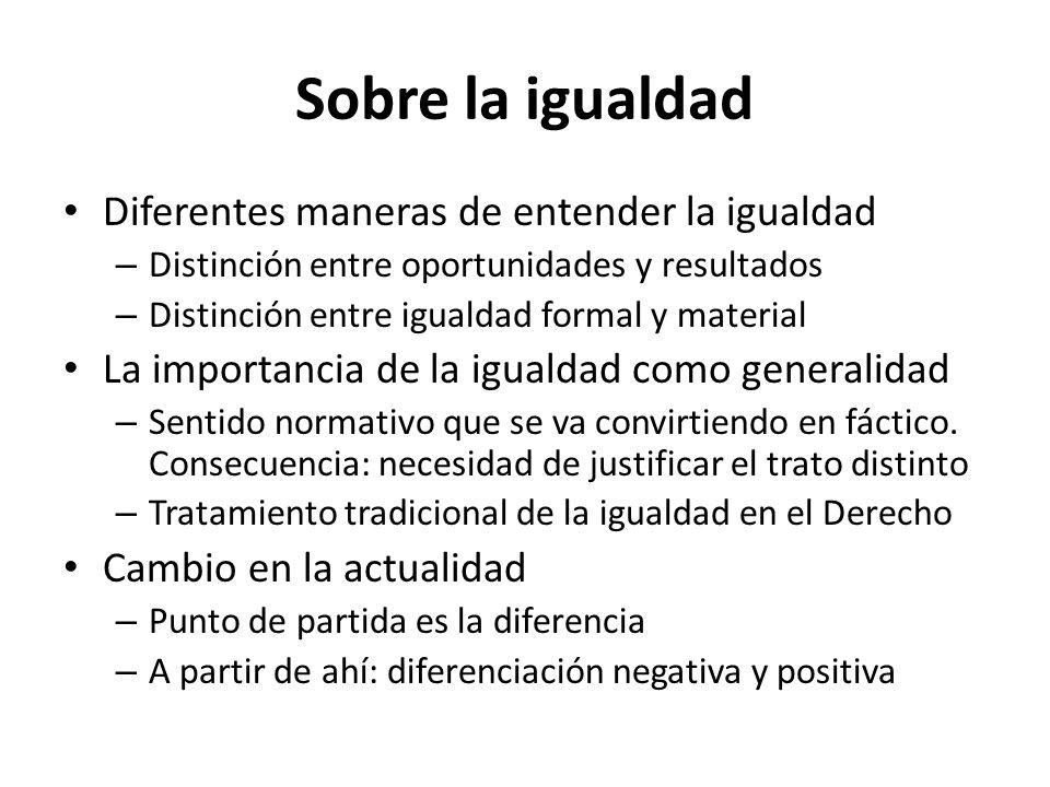 Sobre la igualdad Diferentes maneras de entender la igualdad – Distinción entre oportunidades y resultados – Distinción entre igualdad formal y materi