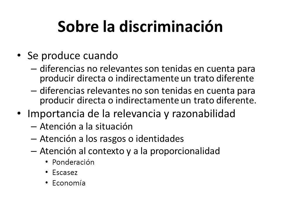 Sobre la discriminación Se produce cuando – diferencias no relevantes son tenidas en cuenta para producir directa o indirectamente un trato diferente