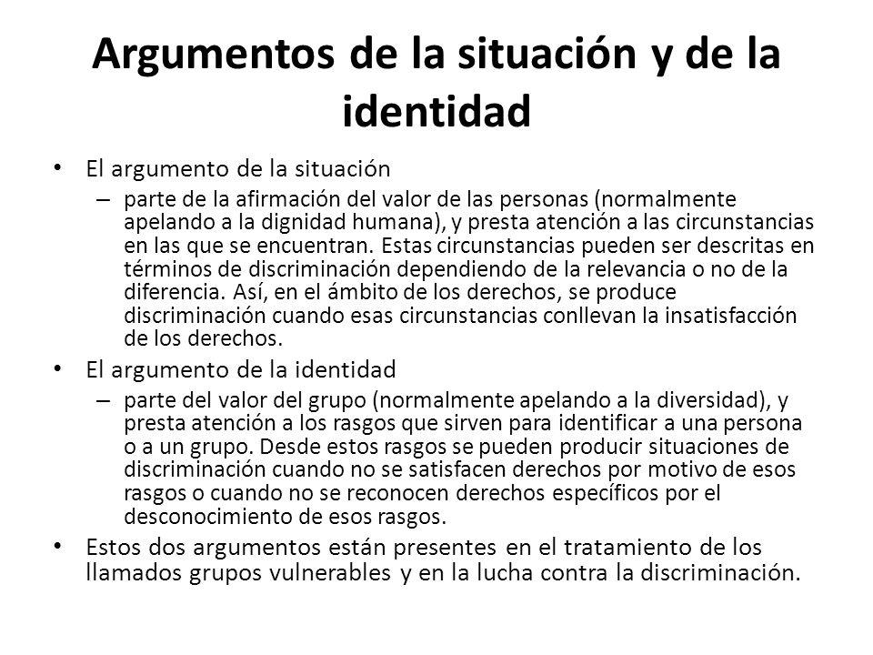 Argumentos de la situación y de la identidad El argumento de la situación – parte de la afirmación del valor de las personas (normalmente apelando a l