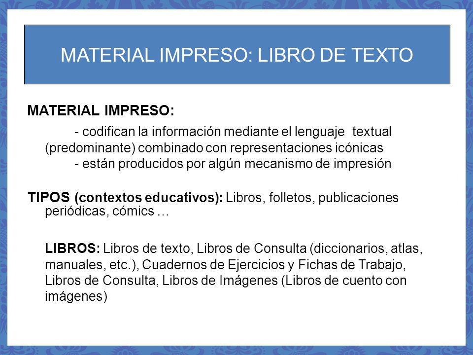 MATERIAL IMPRESO: LIBRO DE TEXTO MATERIAL IMPRESO: - codifican la información mediante el lenguaje textual (predominante) combinado con representacion