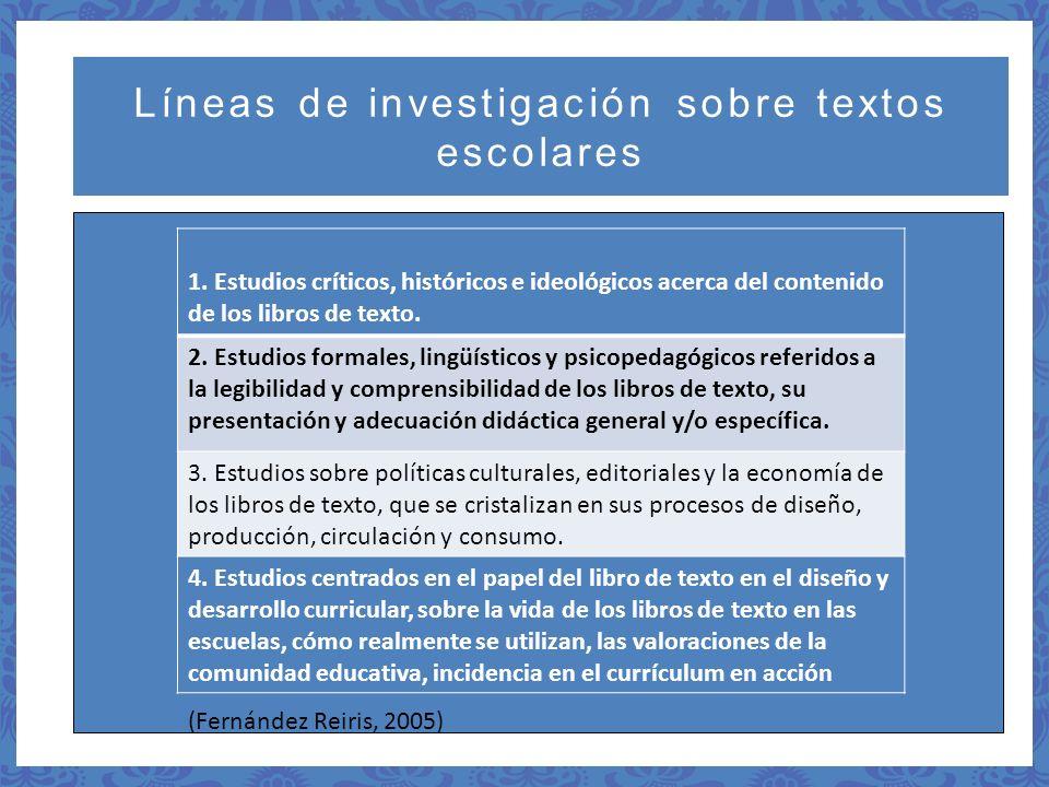 Líneas de investigación sobre textos escolares 1. Estudios críticos, históricos e ideológicos acerca del contenido de los libros de texto. 2. Estudios