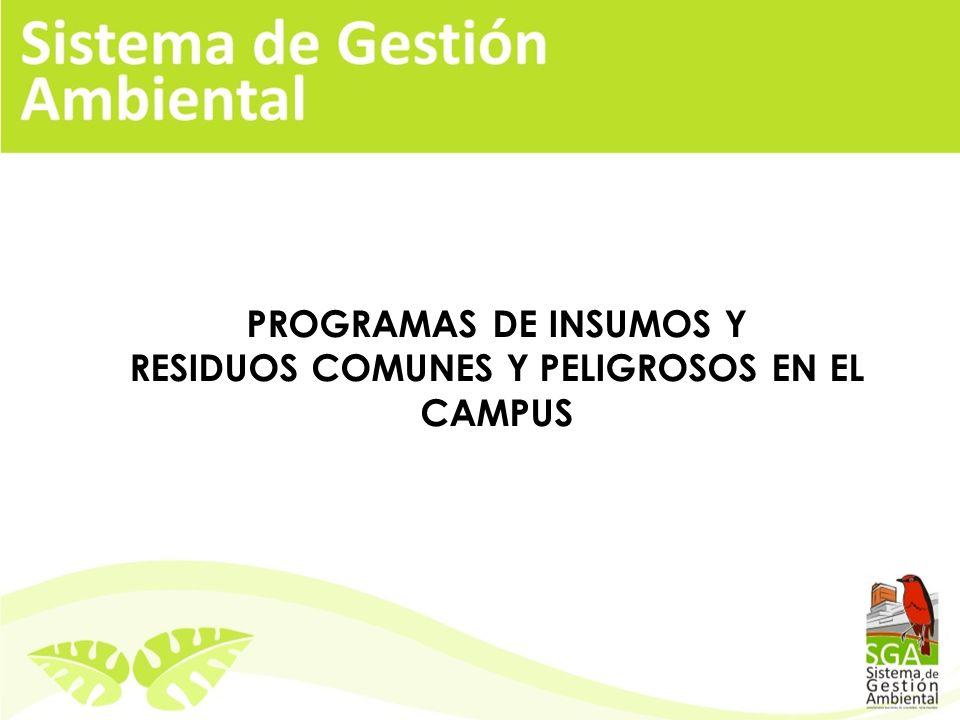 PROGRAMAS DE INSUMOS Y RESIDUOS COMUNES Y PELIGROSOS EN EL CAMPUS