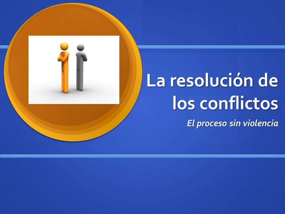 La resolución de los conflictos El proceso sin violencia