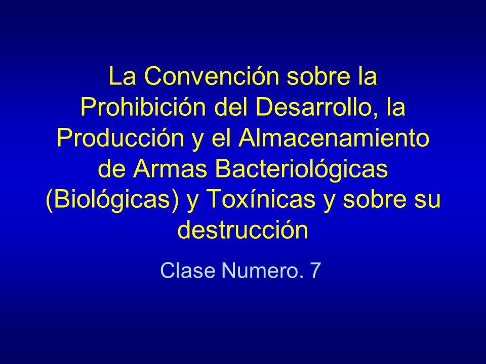 La Convención sobre la Prohibición del Desarrollo, la Producción y el Almacenamiento de Armas Bacteriológicas (Biológicas) y Toxínicas y sobre su destrucción Clase Numero.