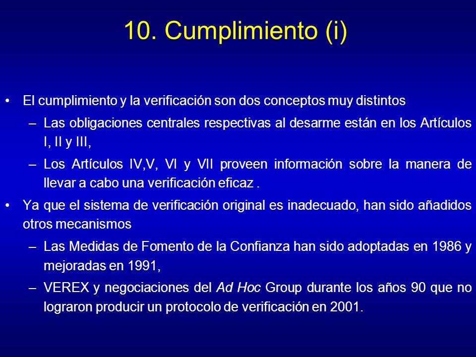 10. Cumplimiento (i) El cumplimiento y la verificación son dos conceptos muy distintos –Las obligaciones centrales respectivas al desarme están en los