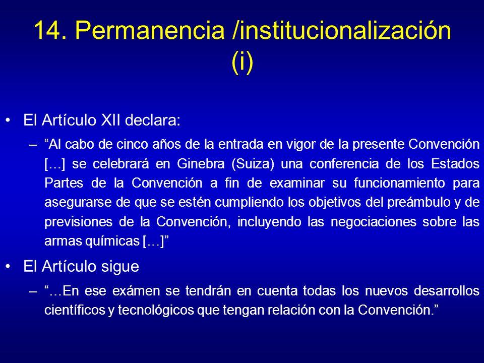 14. Permanencia /institucionalización (i) El Artículo XII declara: –Al cabo de cinco años de la entrada en vigor de la presente Convención […] se cele