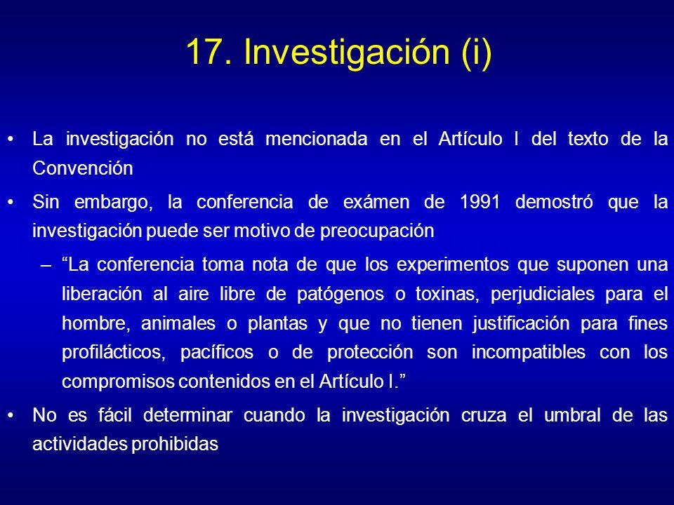 17. Investigación (i) La investigación no está mencionada en el Artículo I del texto de la Convención Sin embargo, la conferencia de exámen de 1991 de