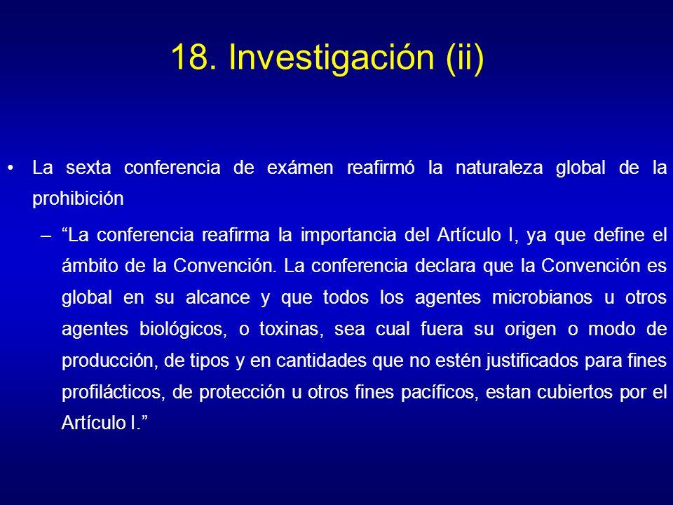 18. Investigación (ii) La sexta conferencia de exámen reafirmó la naturaleza global de la prohibición –La conferencia reafirma la importancia del Artí