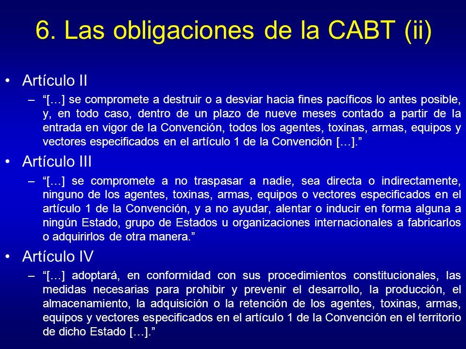 6. Las obligaciones de la CABT (ii) Artículo II –[…] se compromete a destruir o a desviar hacia fines pacíficos lo antes posible, y, en todo caso, den